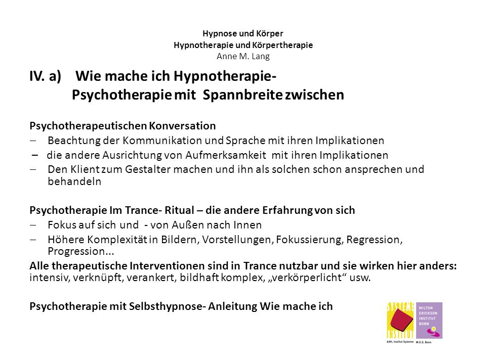 IV. a) Wie mache ich Hypnotherapie- Psychotherapie mit Spannbreite zwischen Psychotherapeutischen Konversation  Beachtung der Kommunikation und Sprac