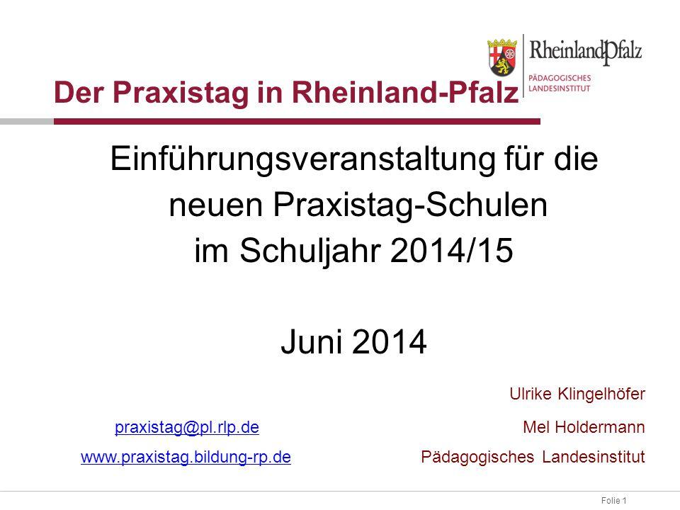 Folie 1 Der Praxistag in Rheinland-Pfalz Einführungsveranstaltung für die neuen Praxistag-Schulen im Schuljahr 2014/15 Juni 2014 Ulrike Klingelhöfer p
