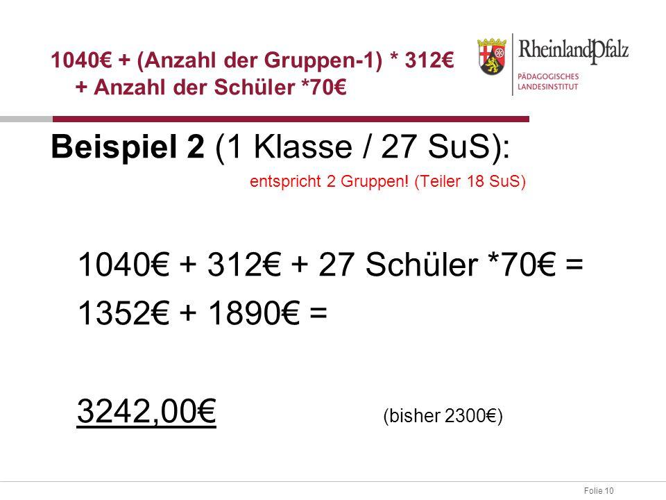 Folie 10 Beispiel 2 (1 Klasse / 27 SuS): entspricht 2 Gruppen! (Teiler 18 SuS) 1040€ + 312€ + 27 Schüler *70€ = 1352€ + 1890€ = 3242,00€ (bisher 2300€