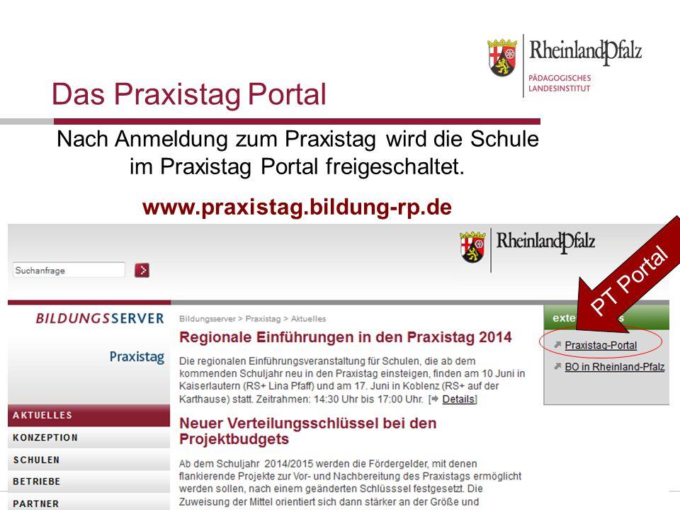 Folie 26 Das Praxistag Portal Nach Anmeldung zum Praxistag wird die Schule im Praxistag Portal freigeschaltet. www.praxistag.bildung-rp.de PT Portal