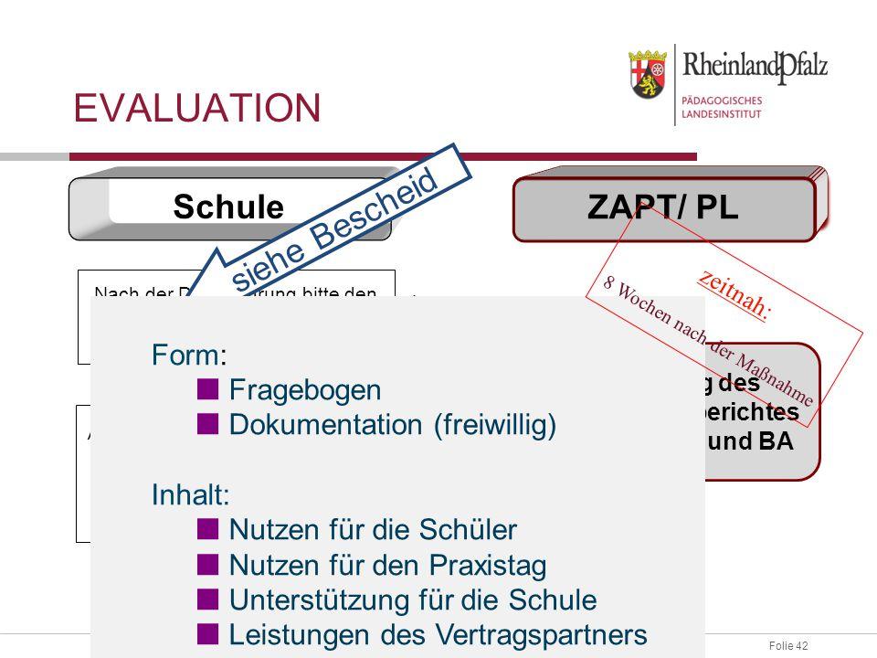 Folie 42 EVALUATION Schule ZAPT/ PL Nach der Durchführung bitte den Projektbericht ausfüllen und an vbo@netzwerk-boris.de senden. vbo@netzwerk-boris.d