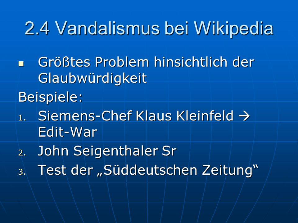 2.4 Vandalismus bei Wikipedia Größtes Problem hinsichtlich der Glaubwürdigkeit Größtes Problem hinsichtlich der GlaubwürdigkeitBeispiele: 1.