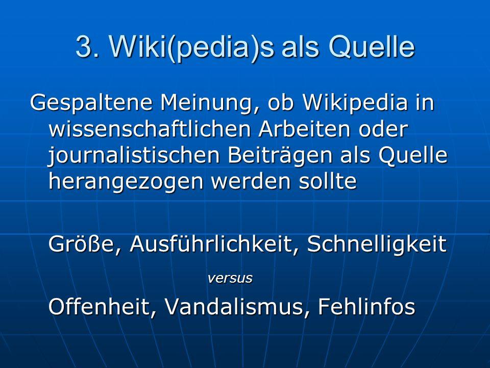 3. Wiki(pedia)s als Quelle Gespaltene Meinung, ob Wikipedia in wissenschaftlichen Arbeiten oder journalistischen Beiträgen als Quelle herangezogen wer