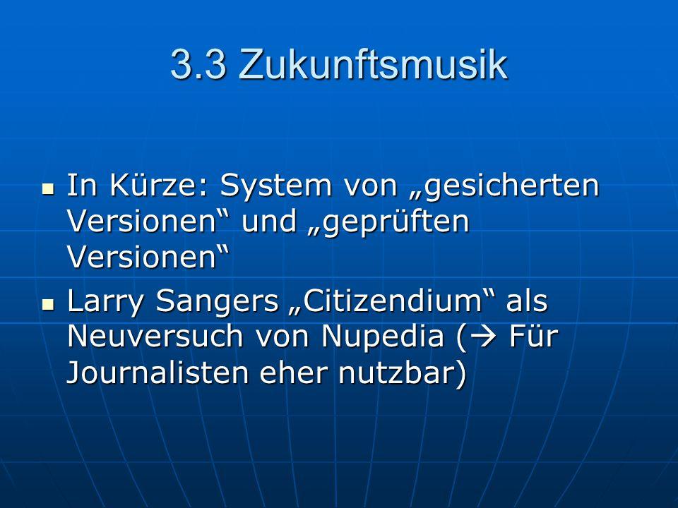 """3.3 Zukunftsmusik In Kürze: System von """"gesicherten Versionen und """"geprüften Versionen In Kürze: System von """"gesicherten Versionen und """"geprüften Versionen Larry Sangers """"Citizendium als Neuversuch von Nupedia (  Für Journalisten eher nutzbar) Larry Sangers """"Citizendium als Neuversuch von Nupedia (  Für Journalisten eher nutzbar)"""