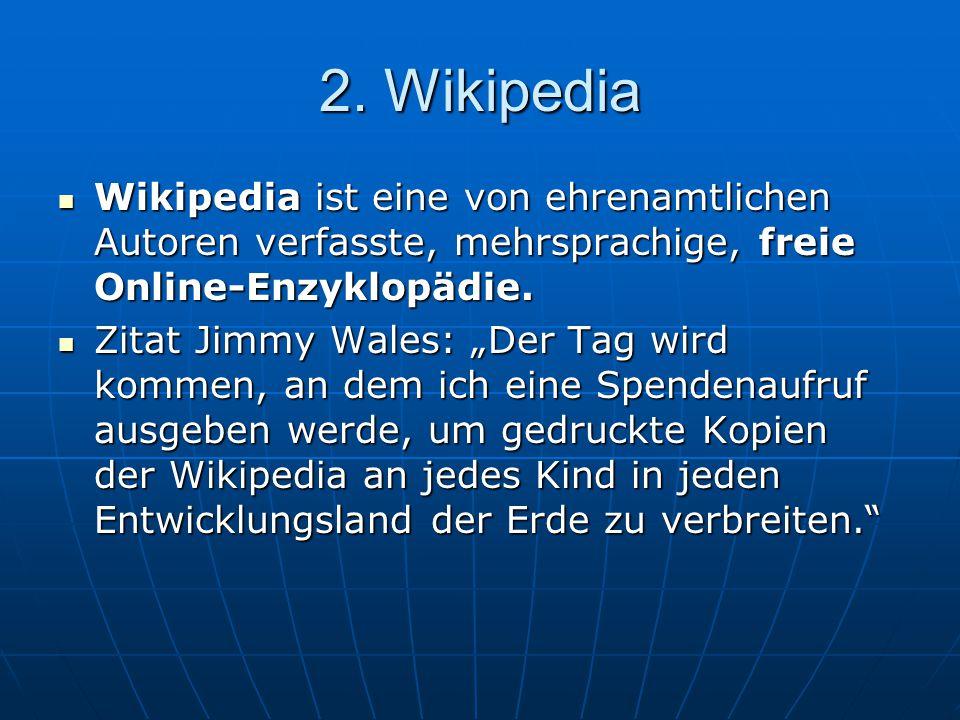 """2.1 Entstehung und Geschichte von Wikipedia Gründung: 15.01.2001 von Jimmy Wales (Larry Sanger als Chefredakteur) Gründung: 15.01.2001 von Jimmy Wales (Larry Sanger als Chefredakteur) Idee bereits ein Jahr zuvor: Nupedia Idee bereits ein Jahr zuvor: Nupedia Wikipedia nur """"Schmierzettel von Nupedia Wikipedia nur """"Schmierzettel von Nupedia Schneller Anstieg an User und Artikeln  Eigendynamik Schneller Anstieg an User und Artikeln  Eigendynamik Heute: englischsprachige Wikipedia: 1,5 Millionen Artikel, deutschsprachige: 500.000 Artikel (zweitgrößte) Heute: englischsprachige Wikipedia: 1,5 Millionen Artikel, deutschsprachige: 500.000 Artikel (zweitgrößte)"""