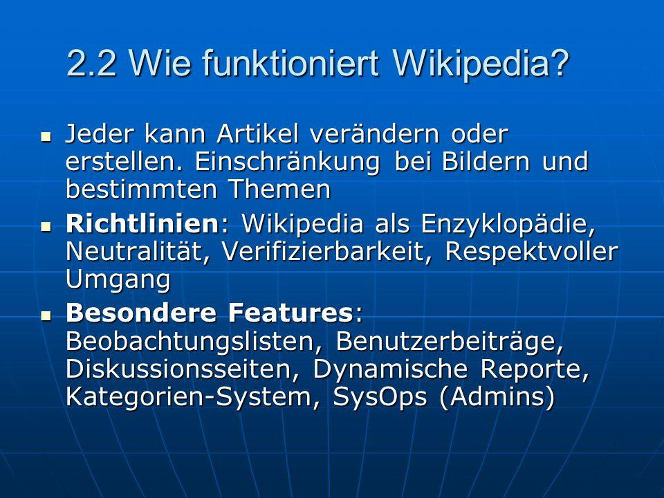 2.2 Wie funktioniert Wikipedia. Jeder kann Artikel verändern oder erstellen.
