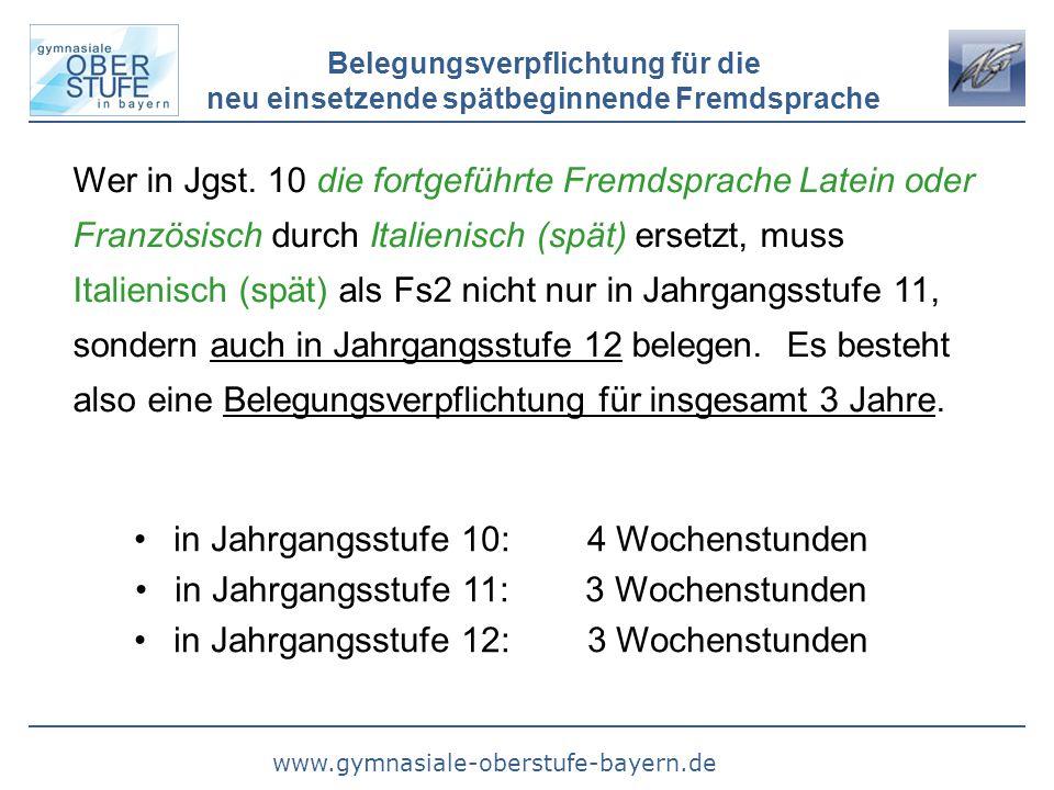 www.gymnasiale-oberstufe-bayern.de Belegungsverpflichtung für die neu einsetzende spätbeginnende Fremdsprache Wer in Jgst. 10 die fortgeführte Fremdsp