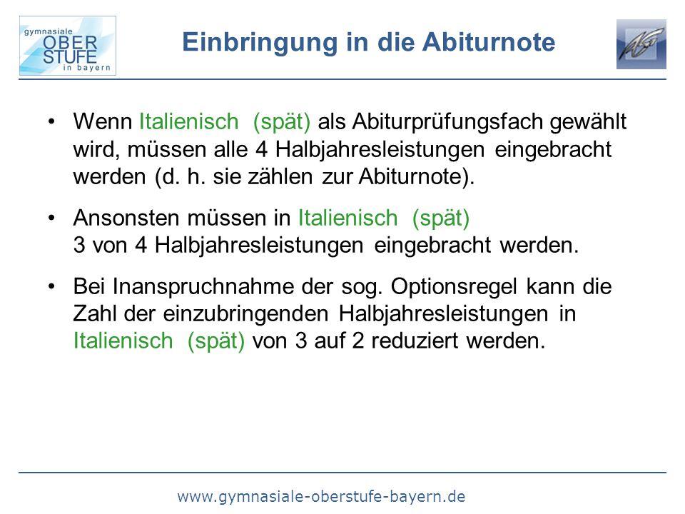 www.gymnasiale-oberstufe-bayern.de Einbringung in die Abiturnote Wenn Italienisch (spät) als Abiturprüfungsfach gewählt wird, müssen alle 4 Halbjahresleistungen eingebracht werden (d.