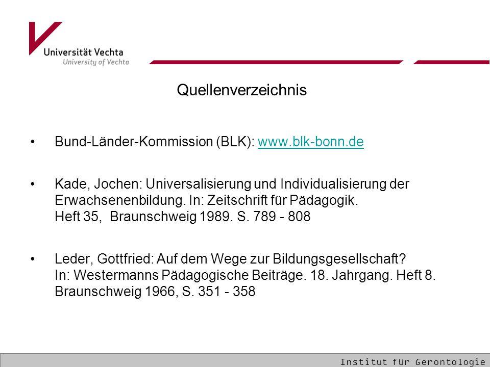 Quellenverzeichnis Bund-Länder-Kommission (BLK): www.blk-bonn.dewww.blk-bonn.de Kade, Jochen: Universalisierung und Individualisierung der Erwachsenenbildung.