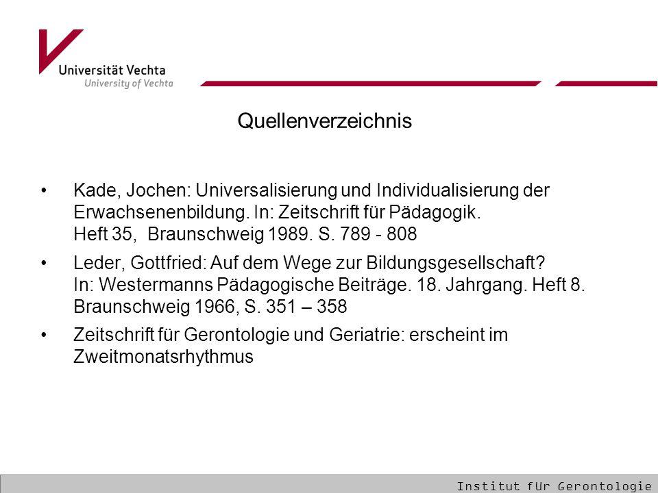 Quellenverzeichnis Kade, Jochen: Universalisierung und Individualisierung der Erwachsenenbildung. In: Zeitschrift für Pädagogik. Heft 35, Braunschweig