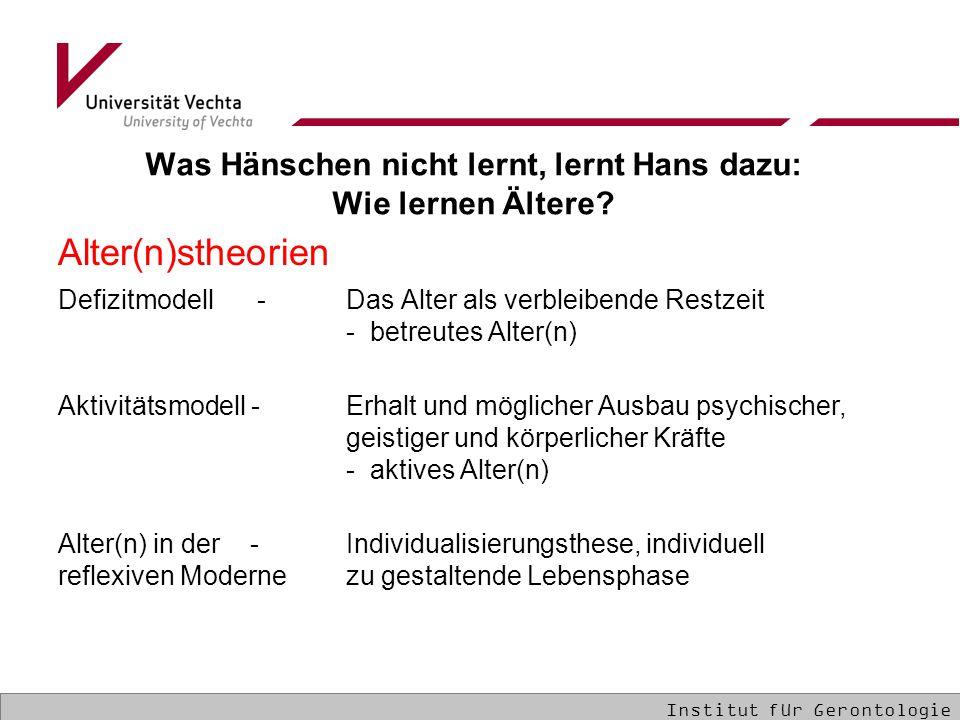 Was Hänschen nicht lernt, lernt Hans dazu: Wie lernen Ältere? Alter(n)stheorien Defizitmodell -Das Alter als verbleibende Restzeit - betreutes Alter(n