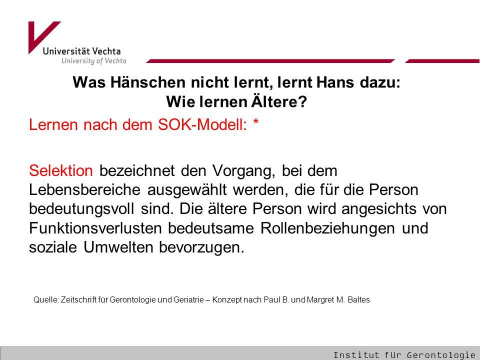 Was Hänschen nicht lernt, lernt Hans dazu: Wie lernen Ältere? Lernen nach dem SOK-Modell: * Selektion bezeichnet den Vorgang, bei dem Lebensbereiche a