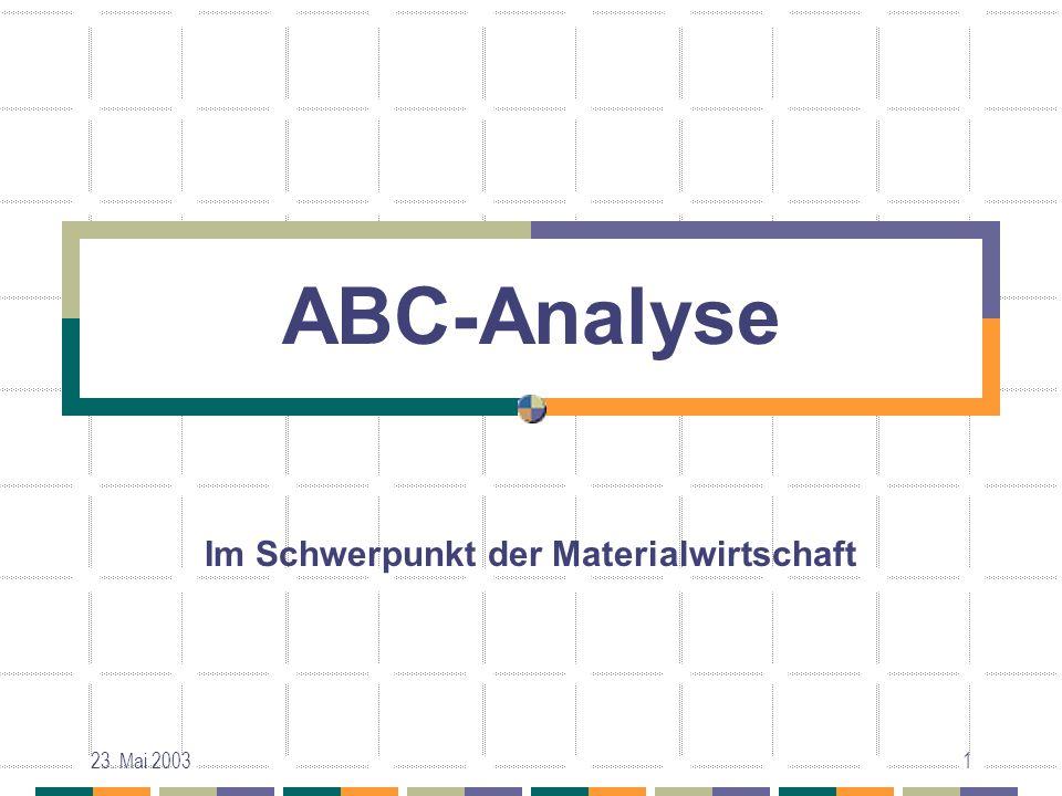 23. Mai 20031 ABC-Analyse Im Schwerpunkt der Materialwirtschaft