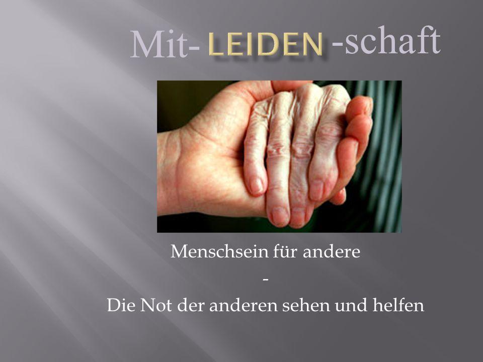 Menschsein für andere - Die Not der anderen sehen und helfen -schaft Mit-