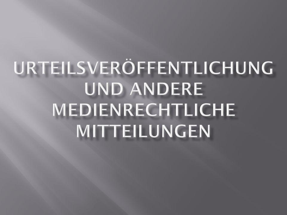  Zweck: Information der Öffentlichkeit über strafgesetzwidrige Veröffentlichung  Rehabilitation des Geschädigten  Publizistische Wiedergutmachung