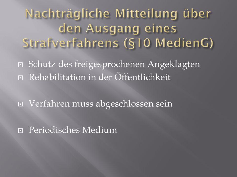  Schutz des freigesprochenen Angeklagten  Rehabilitation in der Öffentlichkeit  Verfahren muss abgeschlossen sein  Periodisches Medium