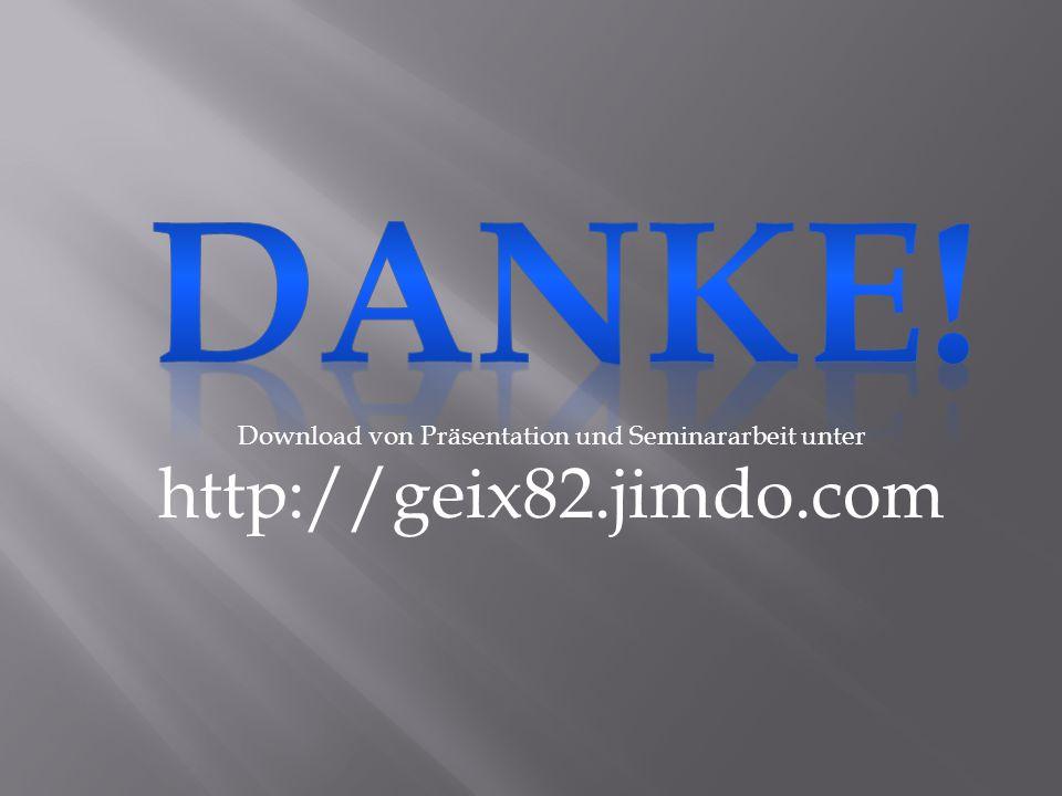 Download von Präsentation und Seminararbeit unter http://geix82.jimdo.com