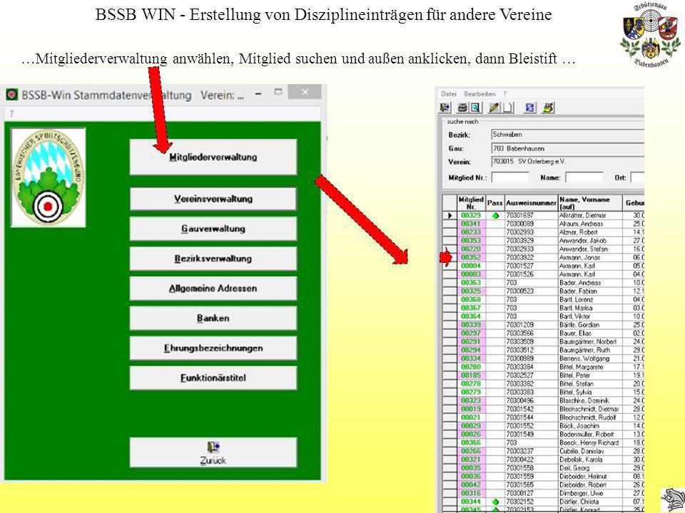 BSSB WIN - Erstellung von Disziplineinträgen für andere Vereine …Mitgliederverwaltung anwählen, Mitglied suchen und außen anklicken, dann Bleistift …