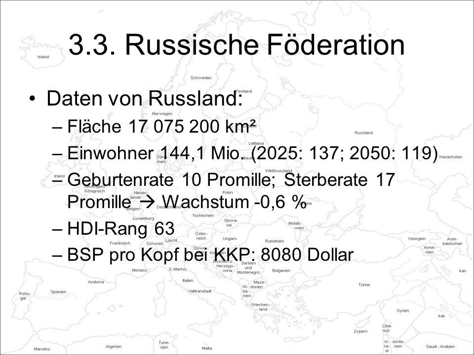 3.3.Russische Föderation Daten von Russland: –Fläche 17 075 200 km² –Einwohner 144,1 Mio.