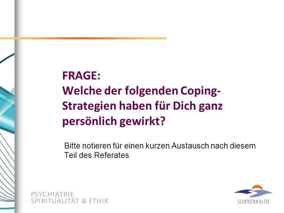 FRAGE: Welche der folgenden Coping- Strategien haben für Dich ganz persönlich gewirkt? Bitte notieren für einen kurzen Austausch nach diesem Teil des