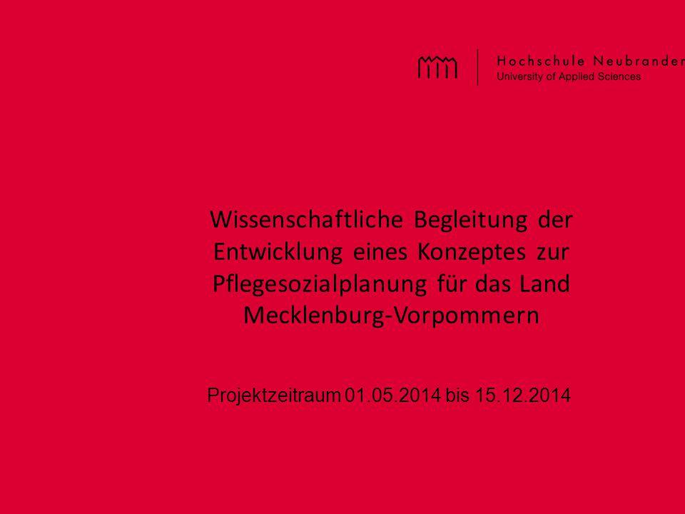 Wissenschaftliche Begleitung der Entwicklung eines Konzeptes zur Pflegesozialplanung für das Land Mecklenburg-Vorpommern Projektzeitraum 01.05.2014 bi