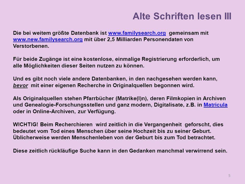 Alte Schriften lesen III Die bei weitem größte Datenbank ist www.familysearch.org gemeinsam mit www.new.familysearch.org mit über 2,5 Milliarden Perso
