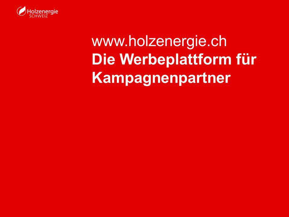 www.holzenergie.ch Die Werbeplattform für Kampagnenpartner