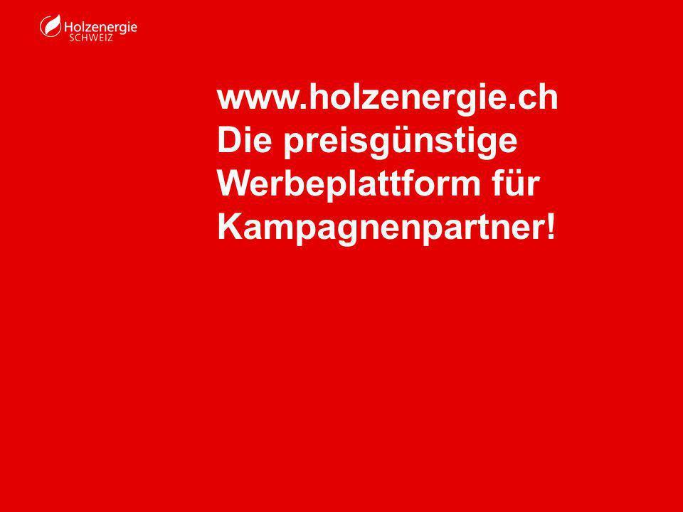 www.holzenergie.ch Die preisgünstige Werbeplattform für Kampagnenpartner!