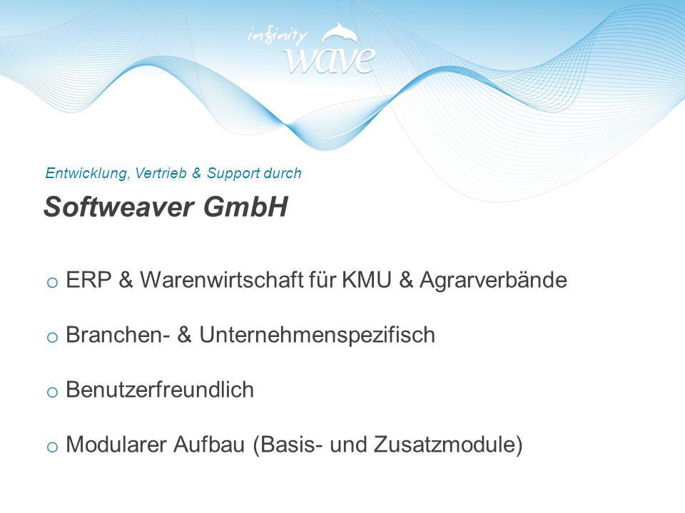 Softweaver GmbH o ERP & Warenwirtschaft für KMU & Agrarverbände o Branchen- & Unternehmenspezifisch o Benutzerfreundlich o Modularer Aufbau (Basis- un