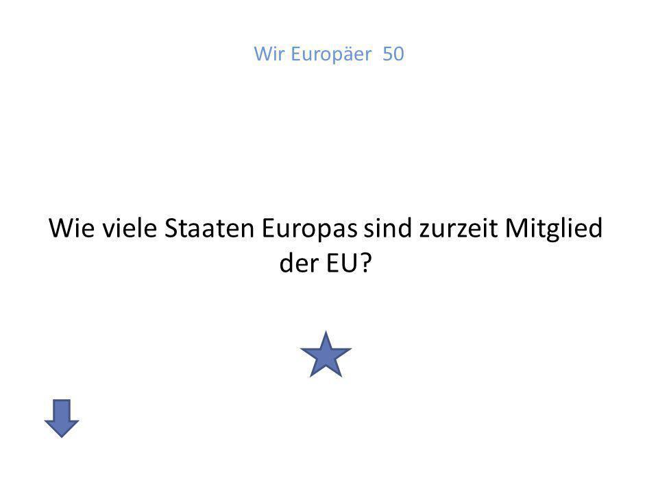 Antwort: Wir Europäer 50 28 Mitgliedsstaaten