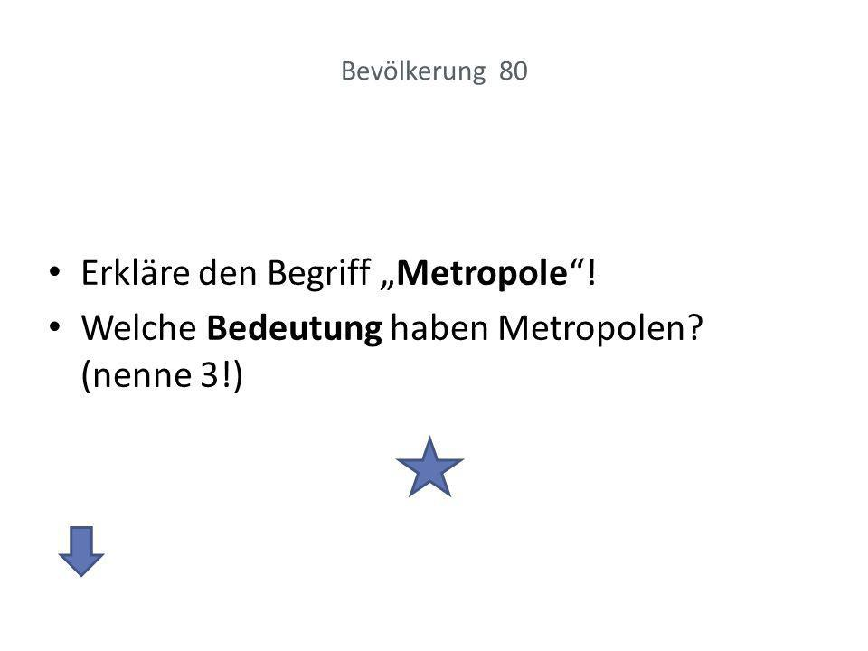 Antwort: Bevölkerung 80 Metropolen sind große Städte mit einer großen wirtschaftlichen, politischen und kulturellen Bedeutung.