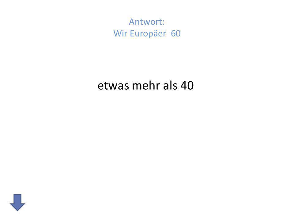 Wir Europäer 70 400 Punkte bei richtiger Antwort