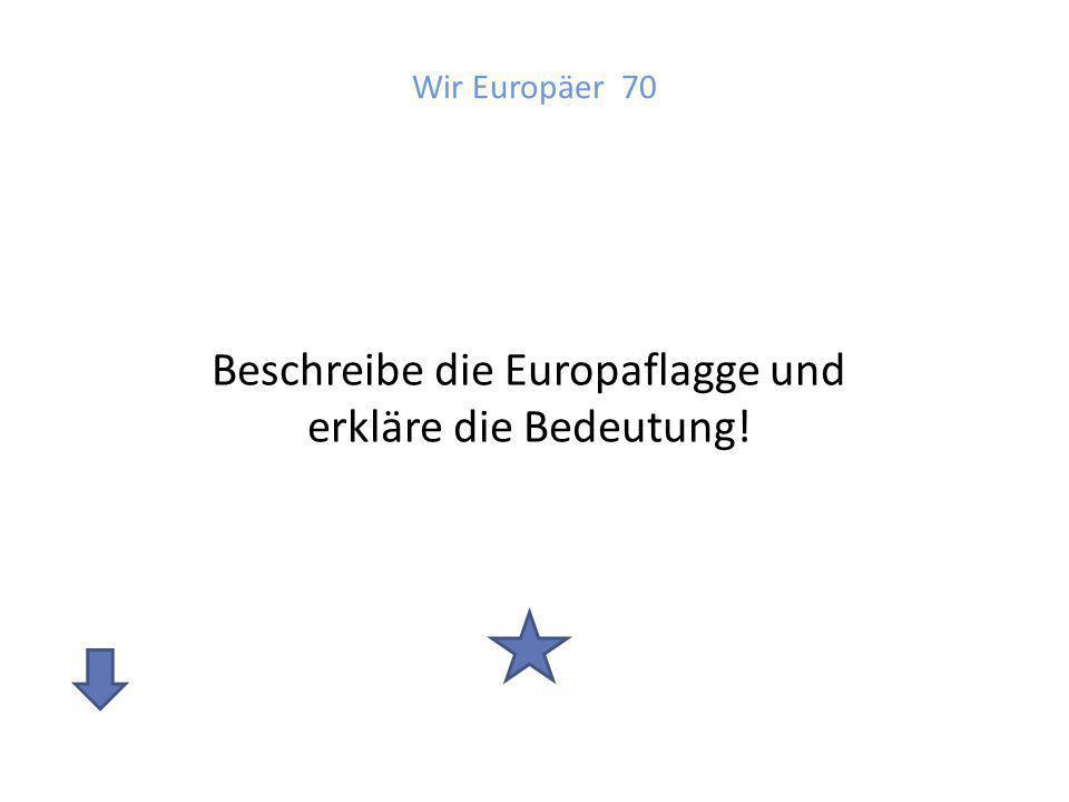 Antwort: Wir Europäer 70 Blauer Hintergrund mit einem Kreis aus 12 Sternen blau: symbolisiert den Himmel Zahl 12: Zeichen für Vollständigkeit und Vollkommenheit