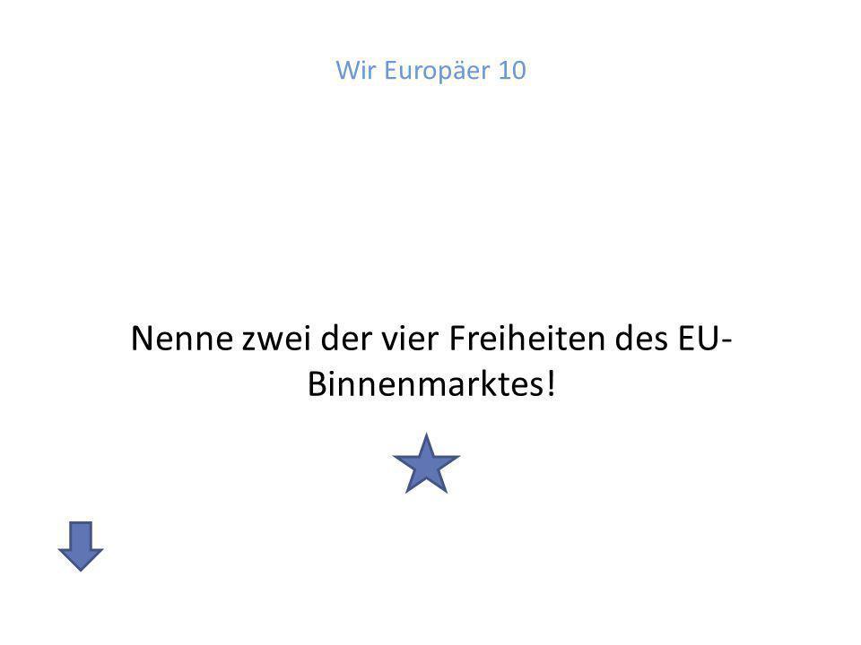 Antwort: Wir Europäer 10 Keine Grenzen für Menschen Freier Warenhandel Keine Grenzen für Kapital Keine Grenzen für Dienstleistungen