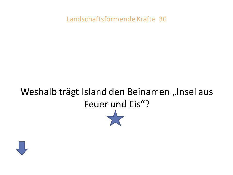 Antwort: Landschaftsformende Kräfte 30 Die Insel zählt zu den aktivsten Vulkangebieten der Erde, weil sie sich auf der Nahtstelle zweier Erdkrustenplatten befindet.