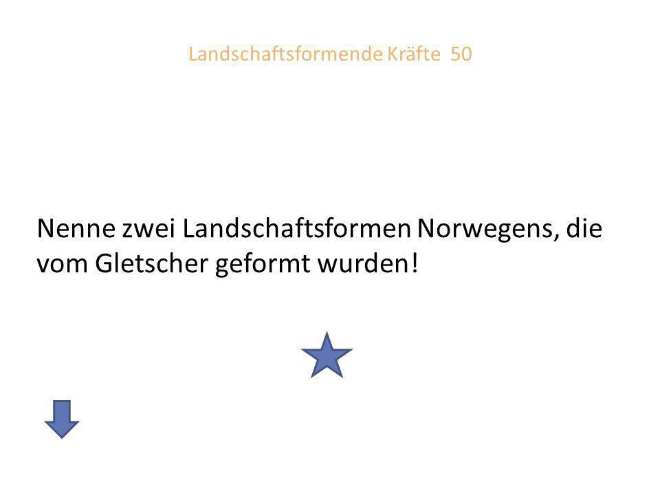 Antwort: Landschaftsformende Kräfte 50 Fjord: Meeresbuchten; vom Gletscher geformte Gebirgstäler, die durch den Anstieg des Meeresspiegels überflutet wurden.
