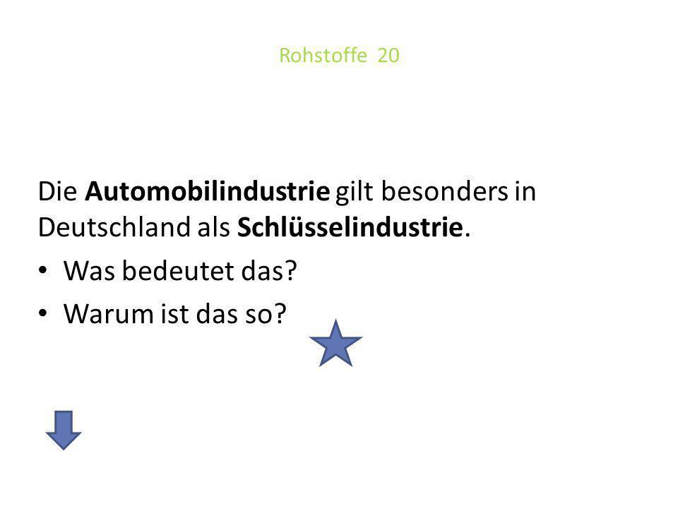 Antwort: Rohstoffe 20 Das heißt, sie hat eine besondere Bedeutung für die Wirtschaft des Landes.
