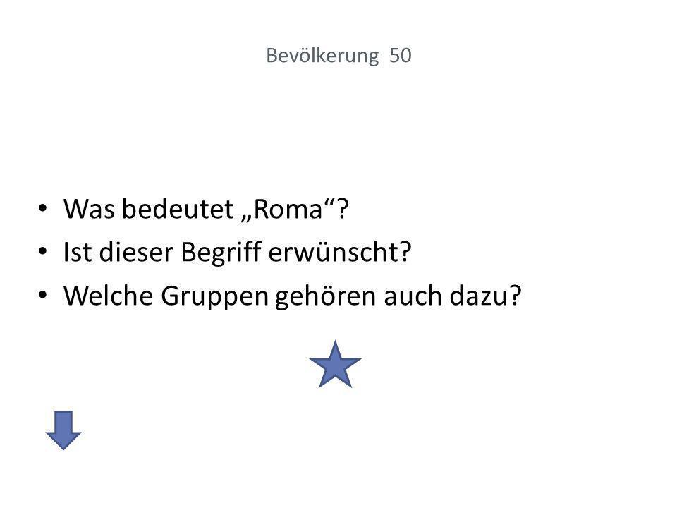 """Antwort: Bevölkerung 50 Roma ist ein Sammelbegriff für Gruppen, die im Volksmund als """"Zigeuner bezeichnet wurden."""