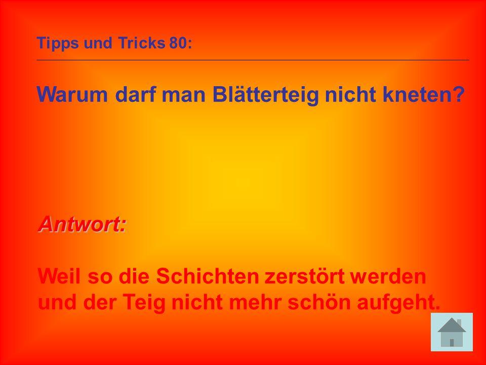 Tipps und Tricks 80: Warum darf man Blätterteig nicht kneten? Antwort: Weil so die Schichten zerstört werden und der Teig nicht mehr schön aufgeht.