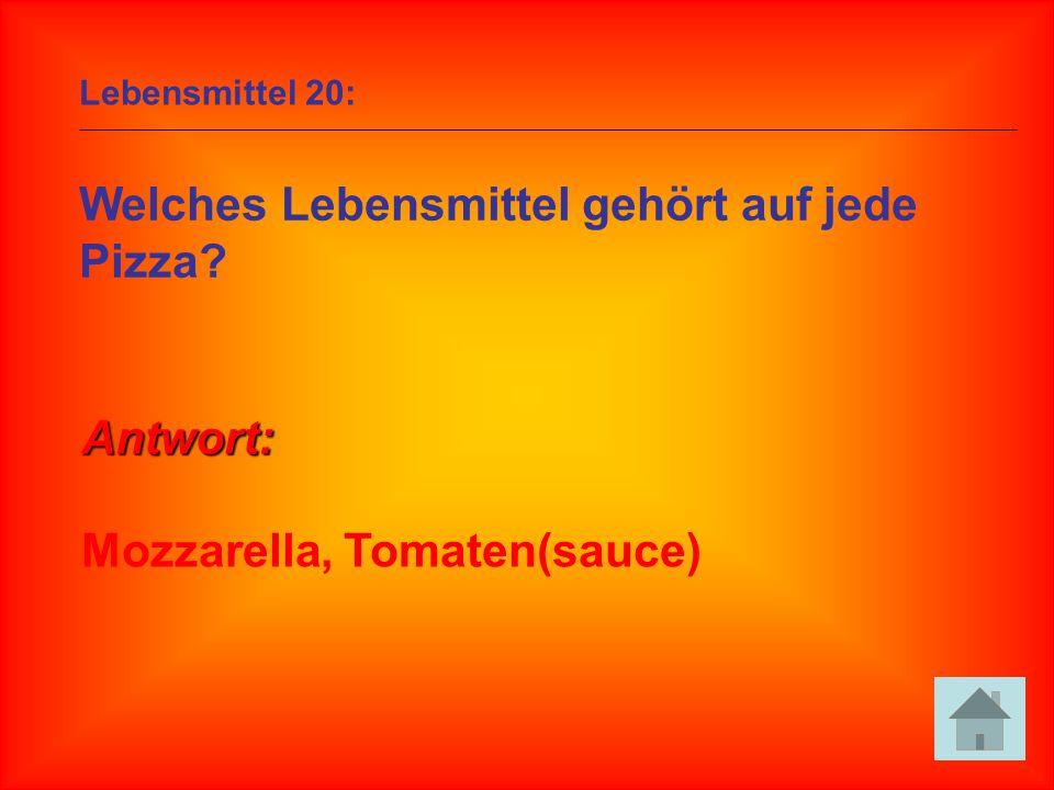 Lebensmittel 20: Welches Lebensmittel gehört auf jede Pizza? Antwort: Mozzarella, Tomaten(sauce)
