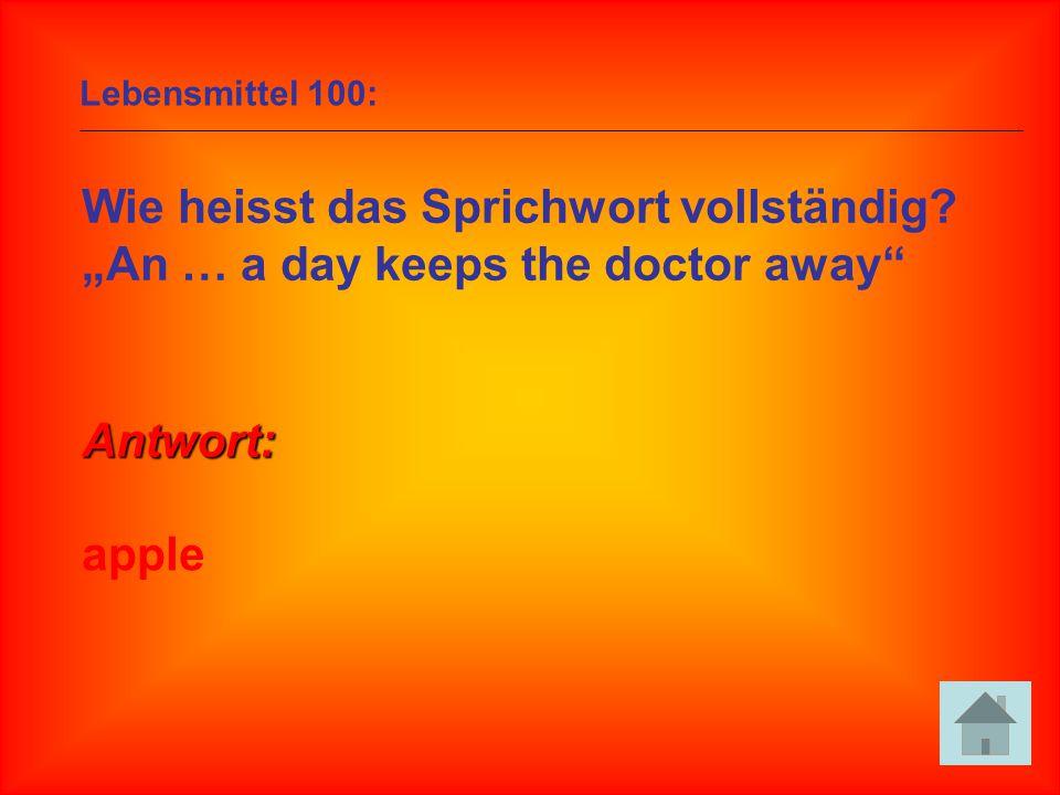 "Lebensmittel 100: Wie heisst das Sprichwort vollständig? ""An … a day keeps the doctor away"" Antwort: apple"