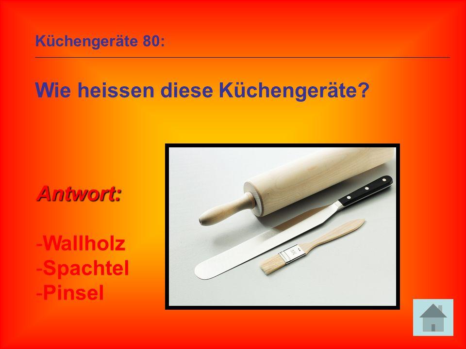 Küchengeräte 80: Wie heissen diese Küchengeräte? Antwort: -Wallholz -Spachtel -Pinsel