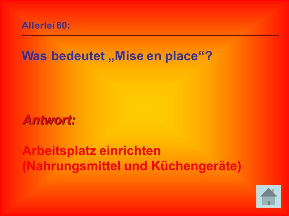 """Allerlei 60: Was bedeutet """"Mise en place""""? Antwort: Arbeitsplatz einrichten (Nahrungsmittel und Küchengeräte)"""