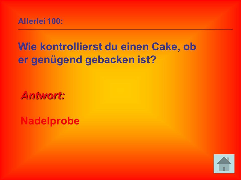 Allerlei 100: Wie kontrollierst du einen Cake, ob er genügend gebacken ist? Antwort: Nadelprobe