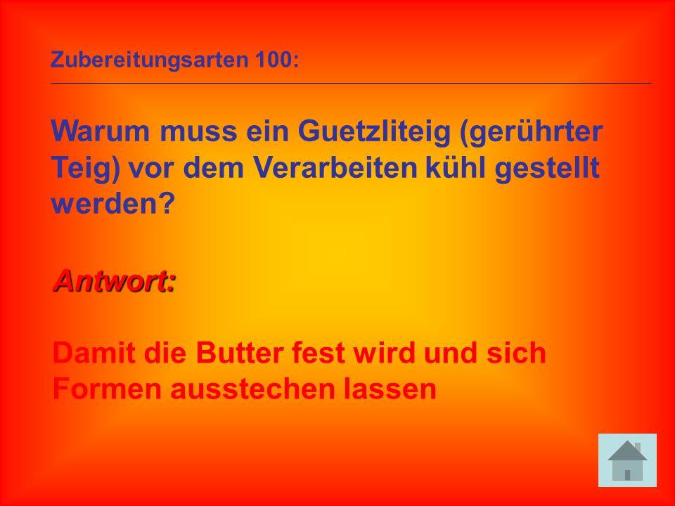 Zubereitungsarten 100: Warum muss ein Guetzliteig (gerührter Teig) vor dem Verarbeiten kühl gestellt werden? Antwort: Damit die Butter fest wird und s