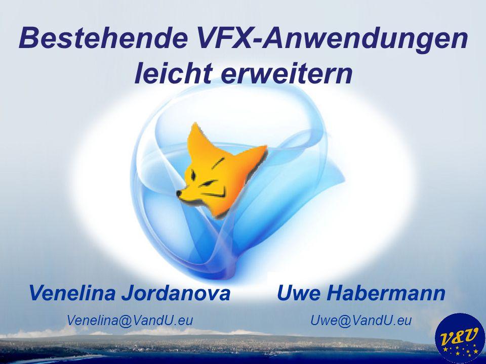Uwe Habermann Uwe@VandU.eu Venelina Jordanova Venelina@VandU.eu Bestehende VFX-Anwendungen leicht erweitern