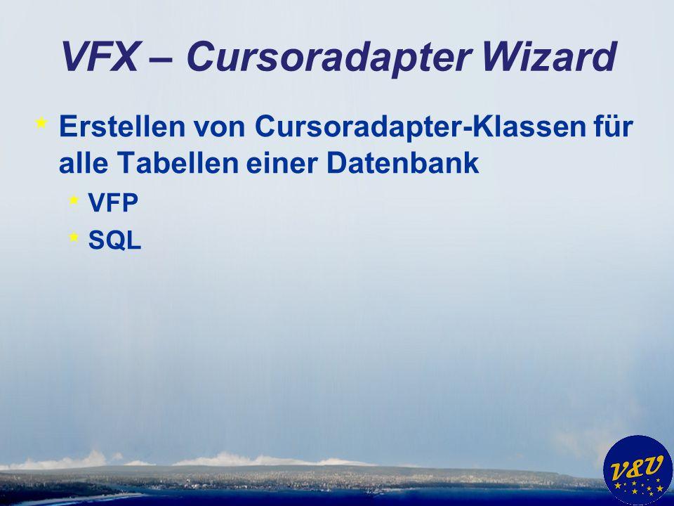 VFX – Cursoradapter Wizard * Erstellen von Cursoradapter-Klassen für alle Tabellen einer Datenbank * VFP * SQL