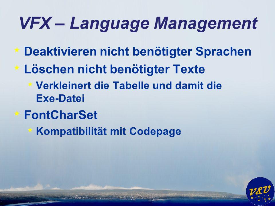 VFX – Language Management * Deaktivieren nicht benötigter Sprachen * Löschen nicht benötigter Texte * Verkleinert die Tabelle und damit die Exe-Datei