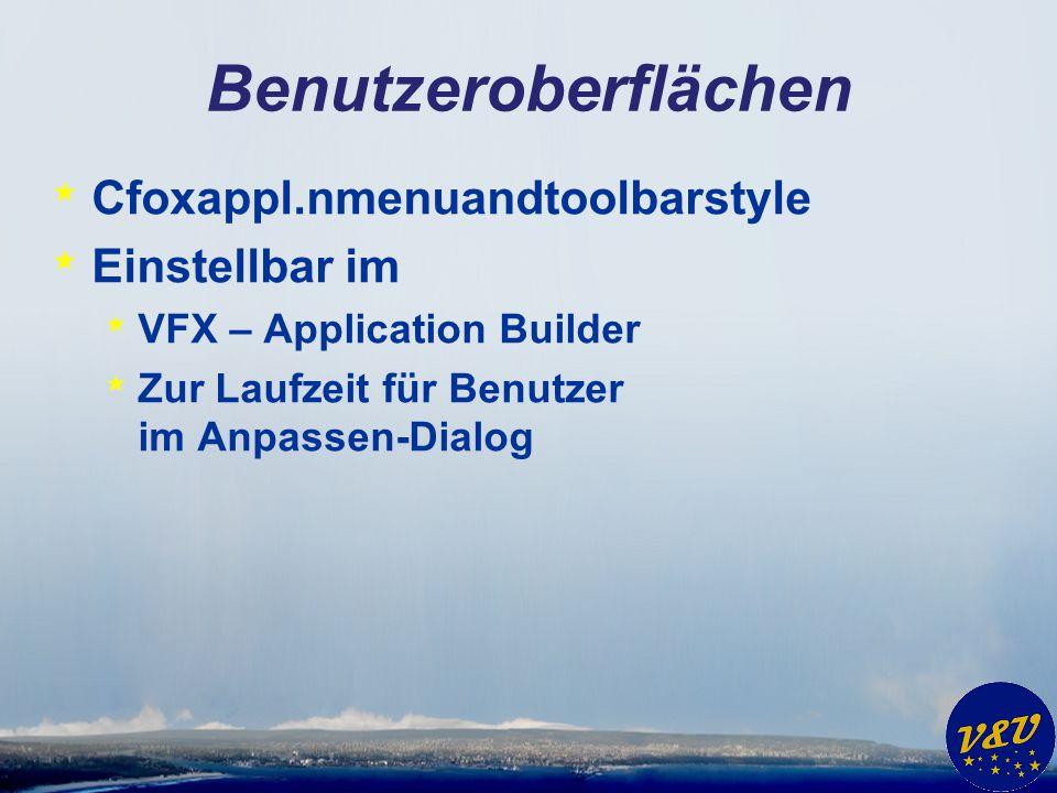 Benutzeroberflächen * Cfoxappl.nmenuandtoolbarstyle * Einstellbar im * VFX – Application Builder * Zur Laufzeit für Benutzer im Anpassen-Dialog