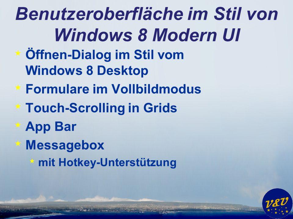 Benutzeroberfläche im Stil von Windows 8 Modern UI * Öffnen-Dialog im Stil vom Windows 8 Desktop * Formulare im Vollbildmodus * Touch-Scrolling in Gri